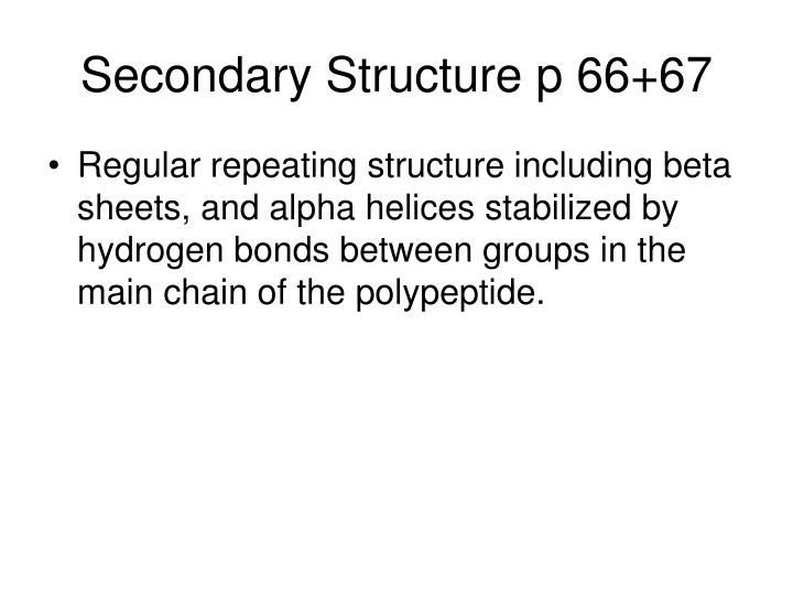 Secondary Structure p 66+67