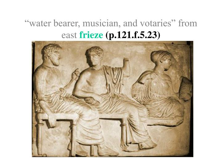 """""""water bearer, musician, and votaries"""" from east"""