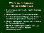 work in progress major initiatives