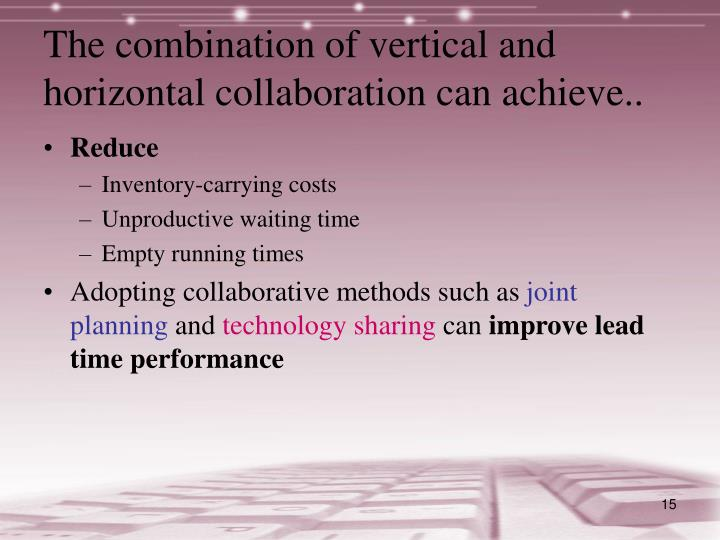 The combination of vertical and horizontal collaboration can achieve..