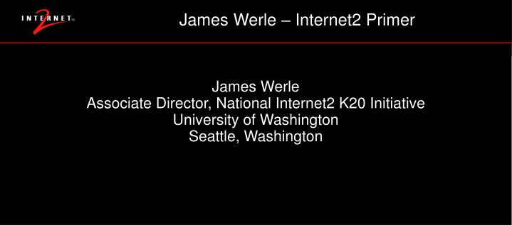 James Werle – Internet2 Primer