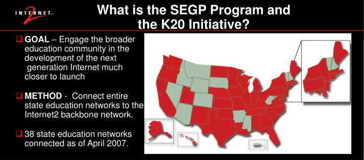 What is the SEGP Program and the K20 Initiative?