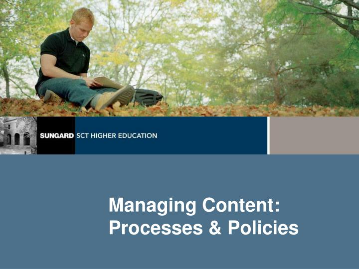 Managing Content: Processes & Policies