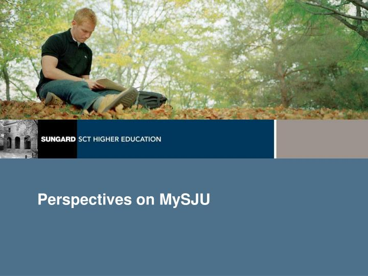 Perspectives on MySJU