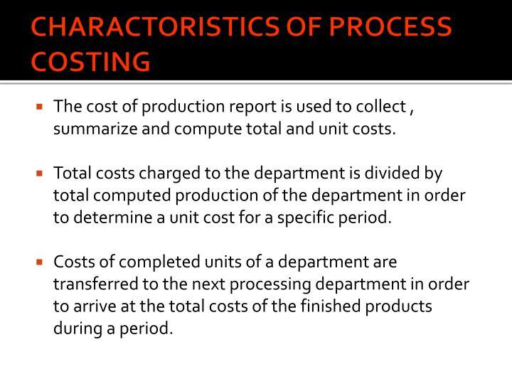 CHARACTORISTICS OF PROCESS COSTING