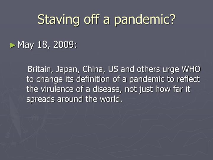 Staving off a pandemic?
