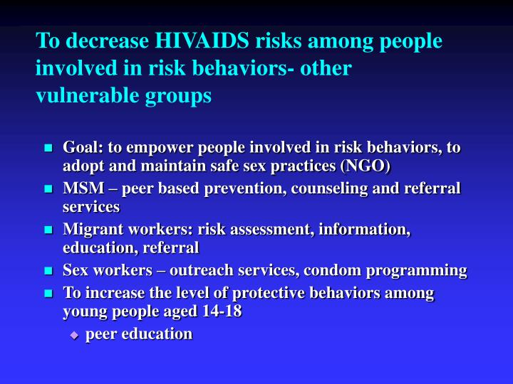 To decrease HIVAIDS risks among people involved in risk behaviors- other vulnerable groups