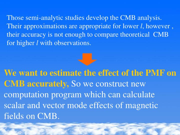 Those semi-analytic studies develop the CMB analysis. Their approximations are appropriate for lower