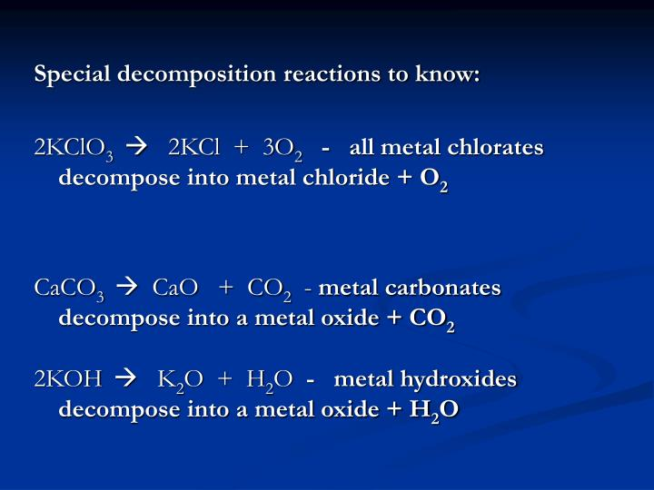 Special decomposition reactions to know: