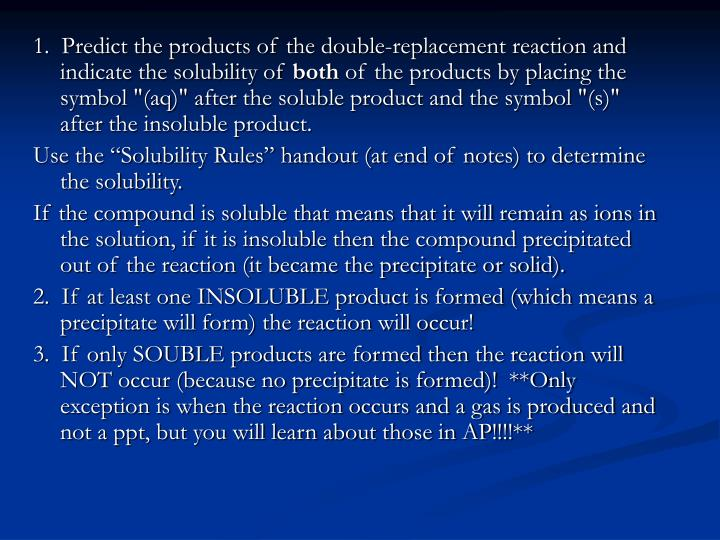 1.  Predict the products of the double-replacement reaction and indicate the solubility of