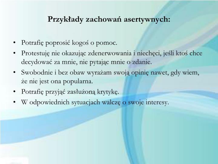 Przykłady zachowań asertywnych: