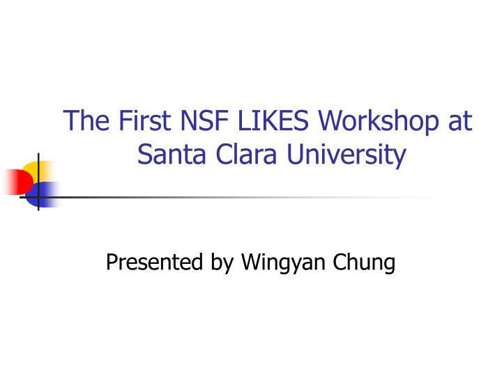 the first nsf likes workshop at santa clara university