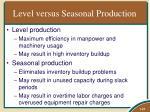 level versus seasonal production