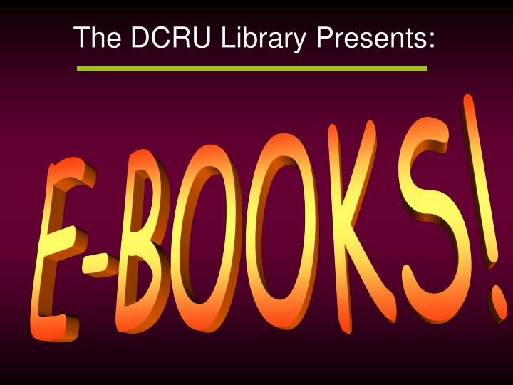 The DCRU Library Presents: