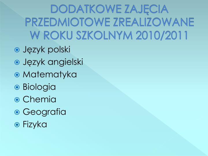 DODATKOWE ZAJĘCIA  PRZEDMIOTOWE ZREALIZOWANE W ROKU SZKOLNYM 2010/2011