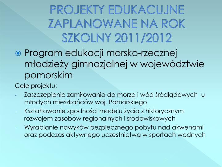 PROJEKTY EDUKACUJNE ZAPLANOWANE NA ROK SZKOLNY 2011/2012
