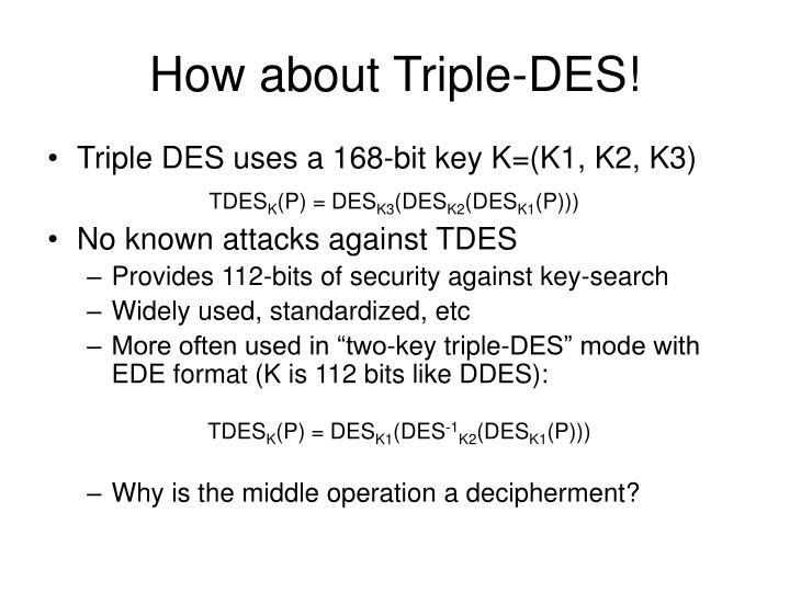 How about Triple-DES!