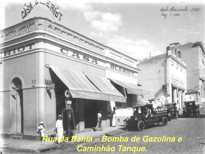 Rua da Bahia – Bomba de Gazolina e Caminhão Tanque.