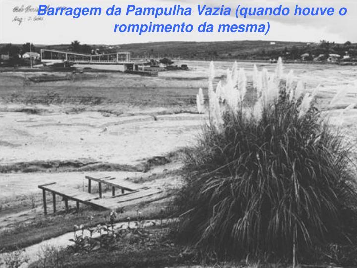 Barragem da Pampulha Vazia (quando houve o rompimento da mesma)