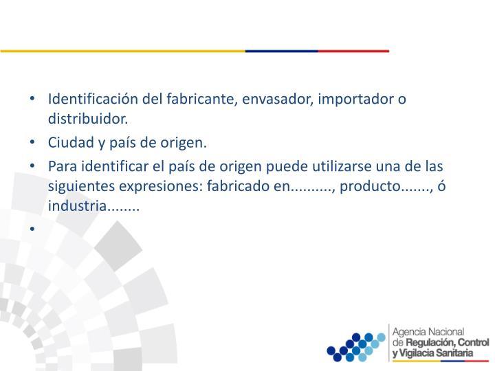 Identificación del fabricante, envasador, importador o distribuidor.