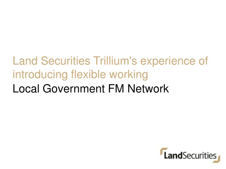 Land securities trillium s experience of introducing flexible working