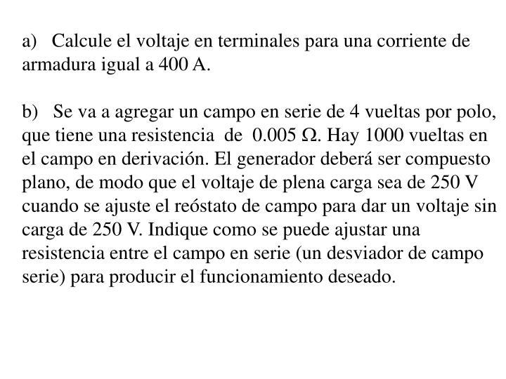 a)Calcule el voltaje en terminales para una corriente de armadura igual a 400 A.