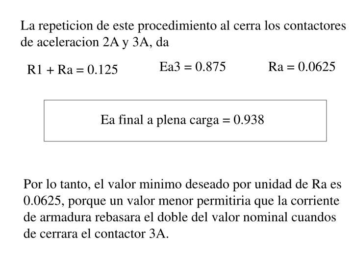 La repeticion de este procedimiento al cerra los contactores de aceleracion 2A y 3A, da