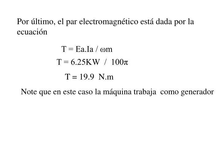 Por último, el par electromagnético está dada por la ecuación