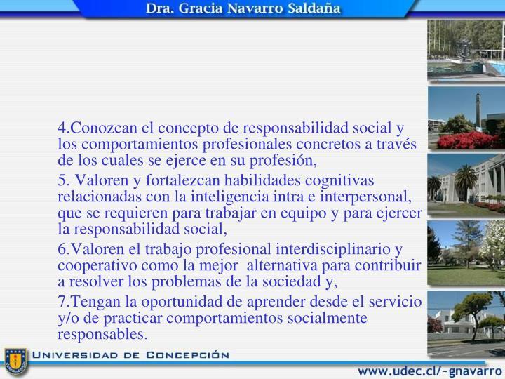 4.Conozcan el concepto de responsabilidad social y los comportamientos profesionales concretos a través de los cuales se ejerce en su profesión,