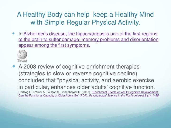 A Healthy Body can help  keep a Healthy Mind with Simple Regular Physical Activity.