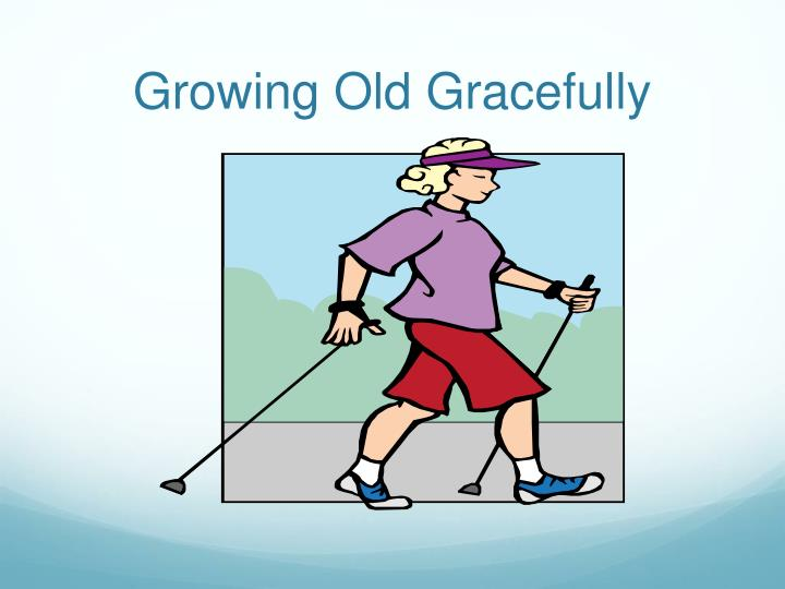 Growing old gracefully
