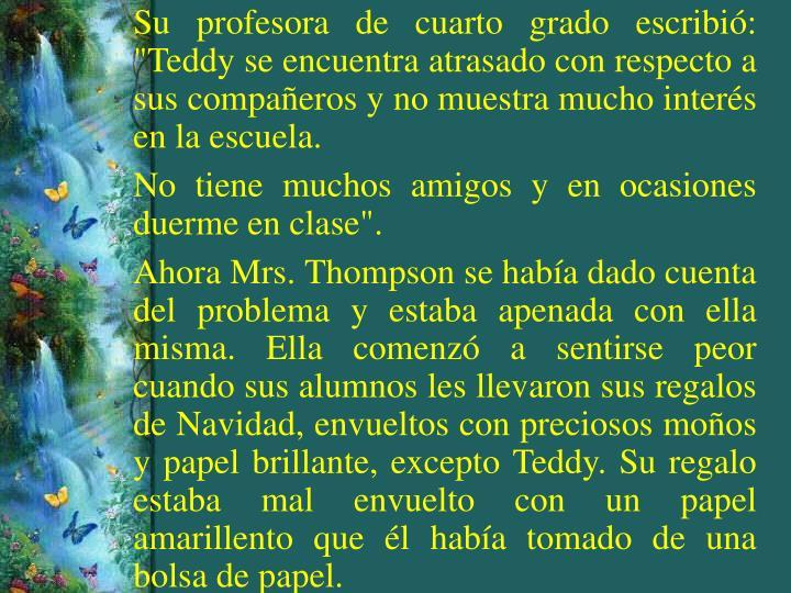 """Su profesora de cuarto grado escribió: """"Teddy se encuentra atrasado con respecto a sus compañeros y no muestra mucho interés en la escuela."""