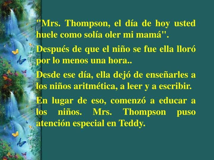 """""""Mrs. Thompson, el día de hoy usted huele como solía oler mi mamá""""."""