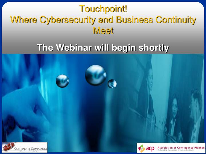 touchpoint where cybersecurity and business continuity meet the webinar will begin shortly