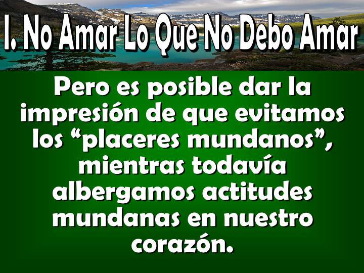 I. No Amar Lo Que No Debo Amar
