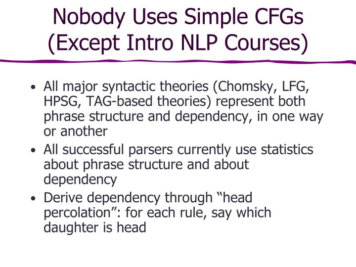 Nobody Uses Simple CFGs (Except Intro NLP Courses)