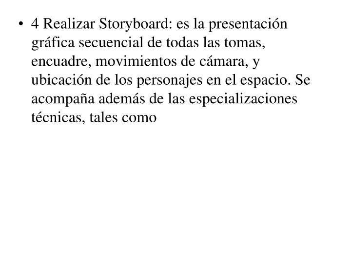 4 Realizar Storyboard: es la presentación gráfica secuencial de todas las tomas, encuadre, movimientos de cámara, y ubicación de los personajes en el espacio. Se acompaña además de las especializaciones técnicas, tales como