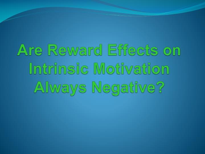 Are Reward Effects on Intrinsic Motivation Always Negative?