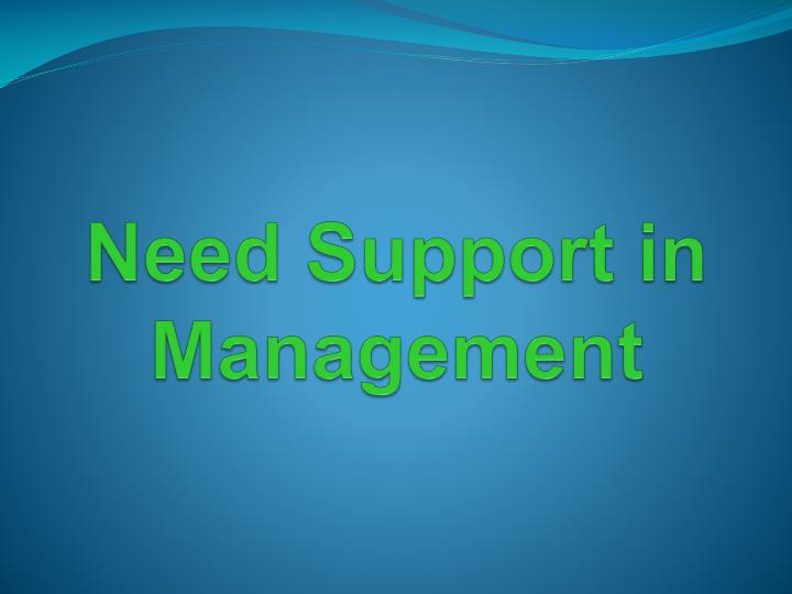 Need Support in Management