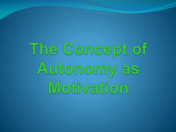 The Concept of Autonomy as Motivation