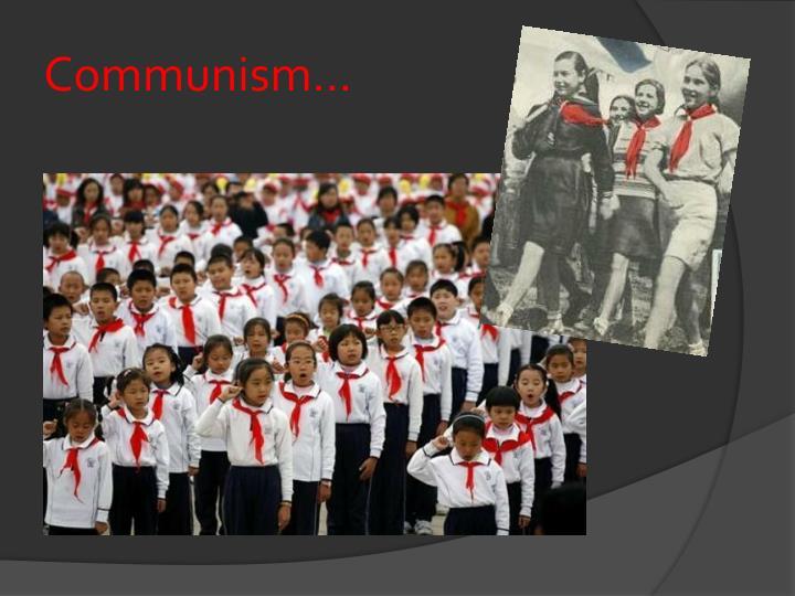 Communism...