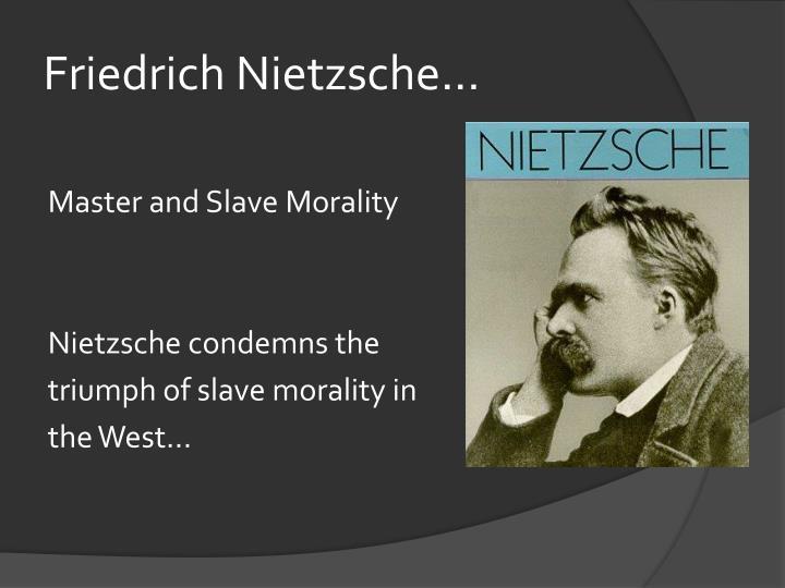 Friedrich Nietzsche...