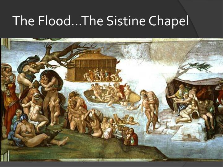 The Flood...The Sistine Chapel
