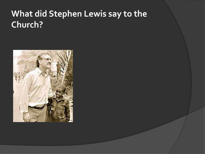 What did Stephen Lewis say to the Church?