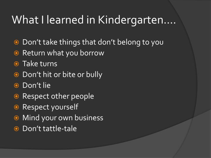 What I learned in Kindergarten....