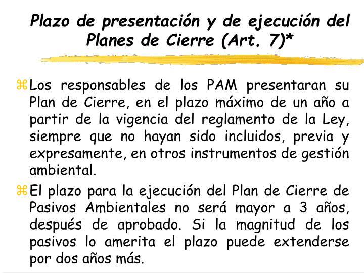Plazo de presentación y de ejecución del Planes de Cierre (Art. 7)*