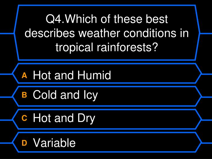Q4.Which of these best describes weather conditions in tropical rainforests?