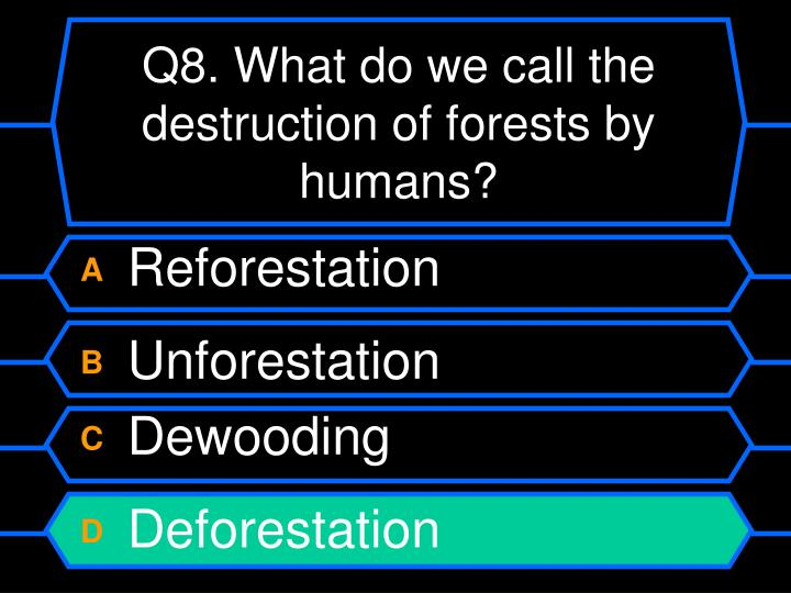 Q8. What do we call the destruction of forests by humans?