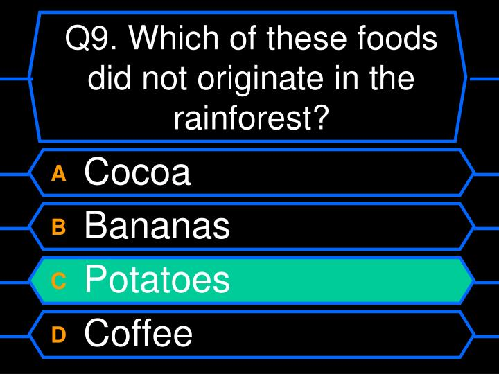 Q9. Which of these foods did not originate in the rainforest?