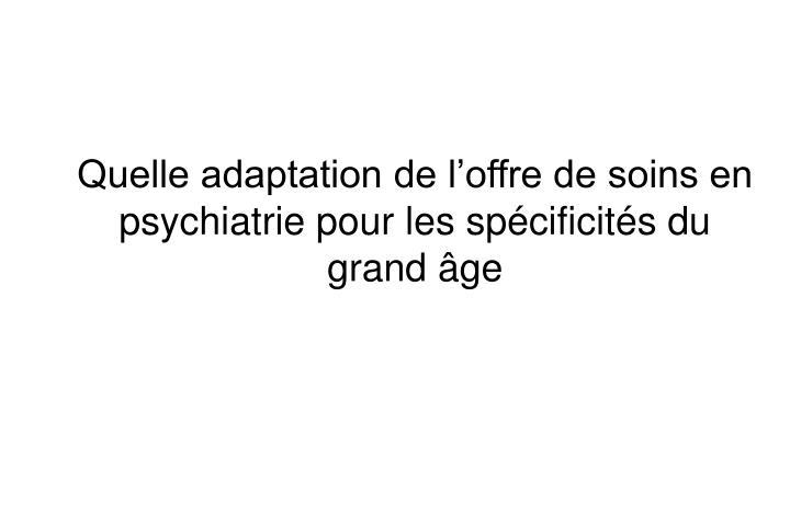 Quelle adaptation de l'offre de soins en psychiatrie pour les spécificités du grand âge
